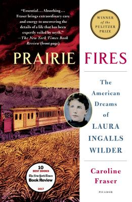 Prairie Fires: The American Dreams of Laura Ingalls Wilder - Fraser, Caroline, Ph.D.