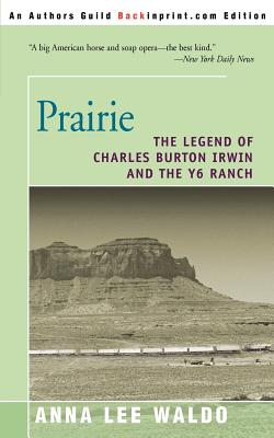 Prairie, Volume II: The Legend of Charles Burton Irwin and the Y6 Ranch - Waldo, Anna Lee
