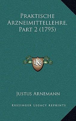 Praktische Arzneimittellehre, Part 2 (1795) - Arnemann, Justus