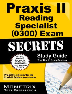 Praxis II Reading Specialist (0300) Exam Secrets Study Guide: Praxis II Test Review for the Praxis II: Subject Assessments - Mometrix Media LLC (Creator)