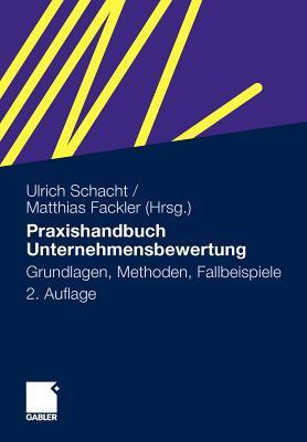 Praxishandbuch Unternehmensbewertung: Grundlagen, Methoden, Fallbeispiele - Schacht, Ulrich (Editor), and Fackler, Matthias (Editor)