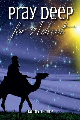 Pray Deep for Advent: Find Hope, Peace, Joy, & Love in the Wait - Shirey, Kathryn