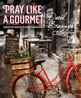 Pray Like a Gourmet: Creative Ways to Feed Your Soul - Brazzeal, David