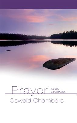 Prayer: A Holy Occupation - Chambers, Oswald, and Link, Julie Ackerman