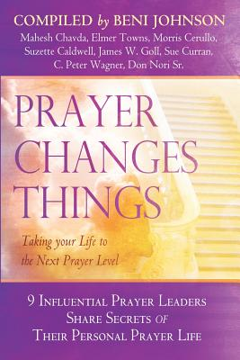Prayer Changes Things: Taking Your Life to the Next Prayer Level - Johnson, Beni (Compiled by), and Nori, Don (Contributions by), and Goll, James W (Contributions by)