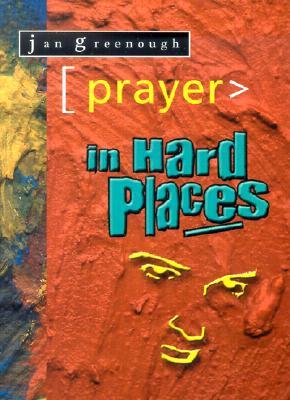 Prayer in Hard Places - Greenough, Jan