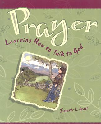 Prayer Learning How to Talk to God - Groth, Jeanette L