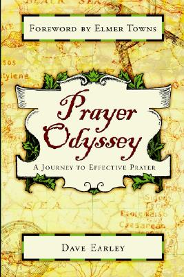 Prayer Odyssey: A Journey to Life-Changing Prayer - Earley, Dave, and Towns, Elmer L (Foreword by)