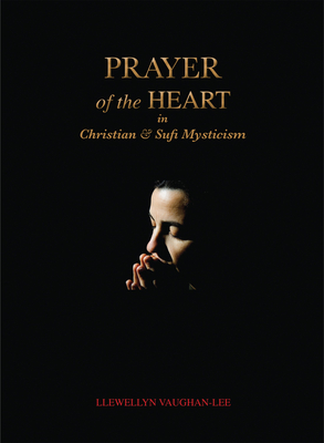 Prayer of the Heart in Christian and Sufi Mysticism - Vaughan-Lee, Llewellyn, PhD