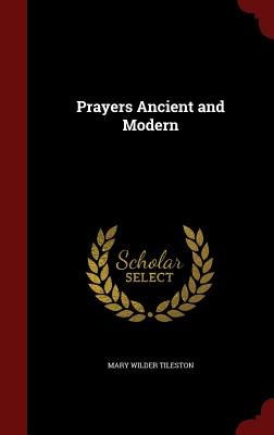 Prayers Ancient and Modern - Tileston, Mary Wilder