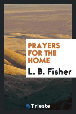 Prayers for the Home - Fisher, L B