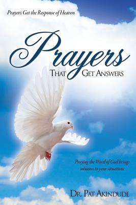 Prayers That Get Answers - Akindude, Pat, Dr.