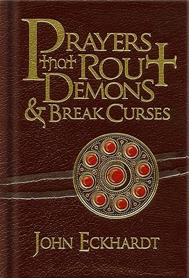 Prayers That Rout Demons & Break Curses - Eckhardt, John