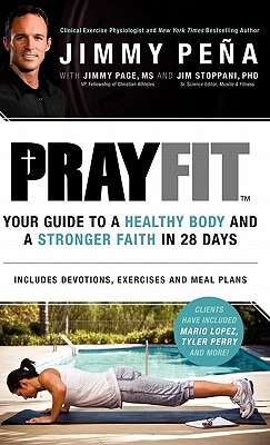 Prayfit: Your Guide to a Healthy Body and a Stronger Faith in 28 Days - Pena, Jimmy, and Page, Jimmy, and Stoppani, Jim, Ph.D.