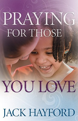 Praying for Those You Love - Hayford, Jack W, Dr.