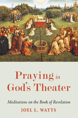 Praying in God's Theater - Watts, Joel L