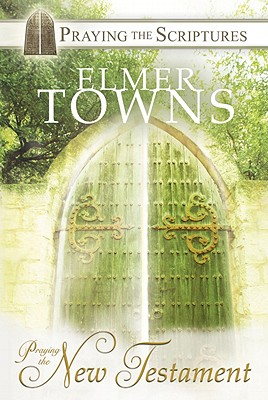 Praying the New Testament - Towns, Elmer L