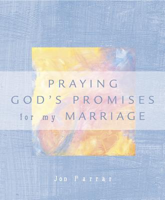 Praying the Promises of God for My Marriage - Farrar, Jon