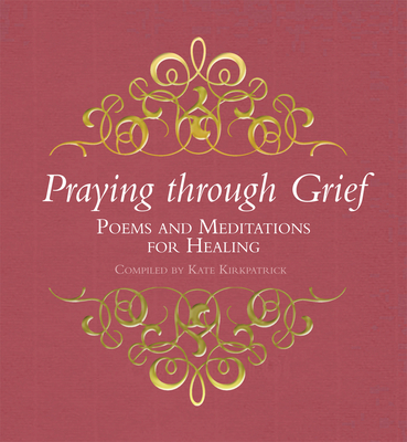 Praying through Grief: Poems and Meditations for Healing - Kirkpatrick, Kate