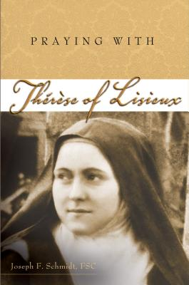 Praying with Therese of Lisieux - Schmidt, Joseph F
