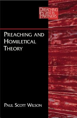 Preaching and Homiletical Theory - Wilson, Paul Scott