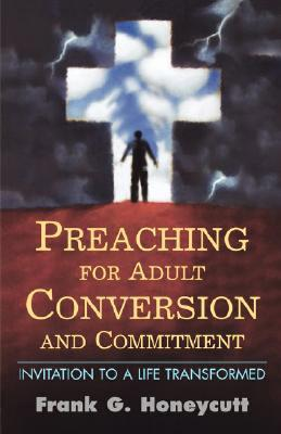 Preaching for Adult Conversion and Commitment - Honeycutt, Frank G