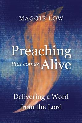Preaching That Comes Alive: Delivering a Word from the Lord - Low, Maggie