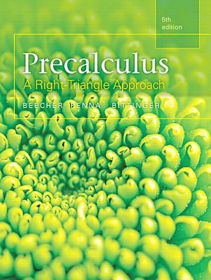 Precalculus: A Right Triangle Approach - Beecher, Judith A., and Penna, Judith A., and Bittinger, Marvin L.