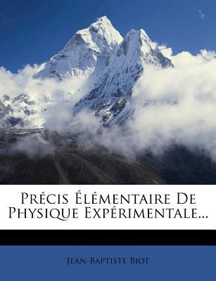 Precis Elementaire de Physique Experimentale... - Biot, Jean-Baptiste