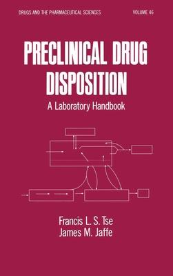 Preclinical Drug Disposition: A Laboratory Handbook - Tse, Francis L S, PH.D.