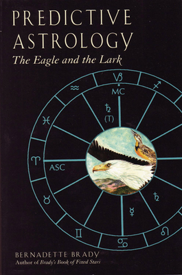 Predictive Astrology: The Eagle and the Lark - Brady, Bernadette