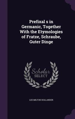 Prefixal S in Germanic, Together with the Etymologies of Fratze, Schraube, Guter Dinge - Hollander, Lee Milton