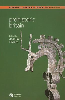 Prehistoric Britain - Pollard, Joshua (Editor)