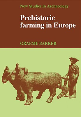 Prehistoric Farming in Europe - Barker, Graeme, and Renfrew, Colin (Editor), and Gamble, Clive (Editor)