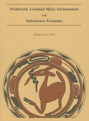 Prehistoric Lowland Maya Environment and Subsistence Economy - Pohl, Mary (Editor), and Bloom, Paul R (Contributions by), and Carr, Helen Sorayya (Contributions by)