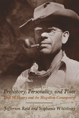 Prehistory, Personality, and Place: Emil W. Haury and the Mogollon Controversy - Reid, Jefferson, and Whittlesey, Stephanie