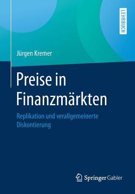 Preise in Finanzmarkten: Replikation Und Verallgemeinerte Diskontierung - Kremer, Jurgen