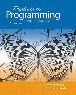 Prelude to Programming: Concepts and Design - Venit, Stewart, and Drake, Elizabeth