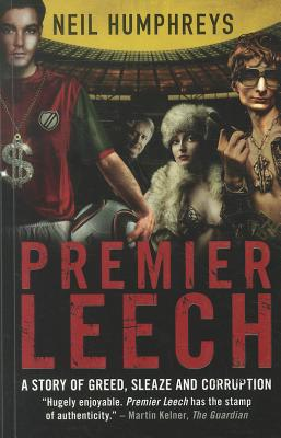 Premier Leech: A Story of Greed Sleaze and Corruption - Humphreys, Neil