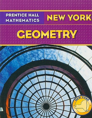 Prentice Hall Mathematics: New York Geometry - Bass, Laurie E, and Charles, Randall I, and Hall, Basia
