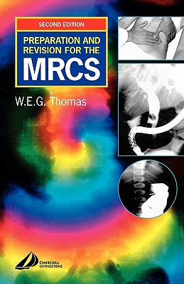 Preparation and Revision for the Mrcs: Or How to Pass the Exam - Thomas, William E G