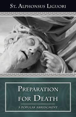 Preparation for Death: Considerations on the Eternal Maxims - Liguori, Alfonsus, and Coffin, Robert A (Translated by)