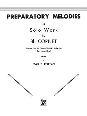 Preparatory Melodies to Solo Work for B-Flat Cornet - Pottag, Max P
