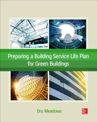 Preparing a Building Service Life Plan for Green Buildings - Meadows, Dru
