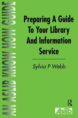 Preparing a Guide to Your Library and Information Service - Webb, Sylvia P.