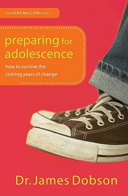 Preparing for Adolescence: How to Survive the Coming Years of Change - Dobson, James C, Dr., Ph.D.