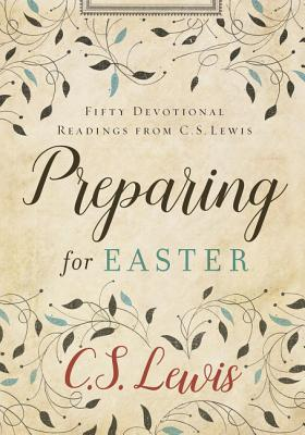 Preparing for Easter: Fifty Devotional Readings from C. S. Lewis - Lewis, C S