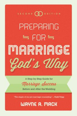 Preparing for Marriage God's Way: A Step-By-Step Guide for Marriage Success Before and After the Wedding - Second Edition - Mack, Wayne R