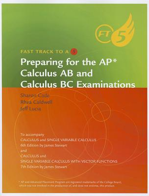 Preparing for the AP Calculus AB and Calculus BC Examinations: To Accompany Calculus and Single Variable Calculus 6th Edition and Calculus and Single Variable Calculus with Vector Functions 7th Edition - Cade, Sharon, and Caldwell, Rhea, and Lucia, Jeff