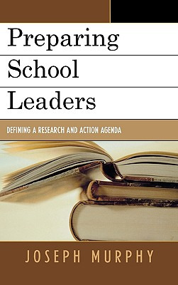Preparing School Leaders: Defining a New Research and Action Agenda - Murphy, Joseph, Dr.